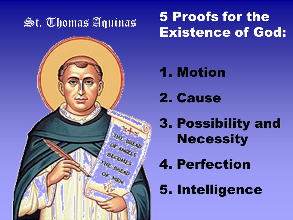 aquinas arguments for the existence of god Aquinas' arguments for the existence of god in summa theologica, question 2, article 3, aquinas attempts to prove the existence of god he begins with two objections, which will not be addressed here, and continues on to state five arguments for the existence of god.