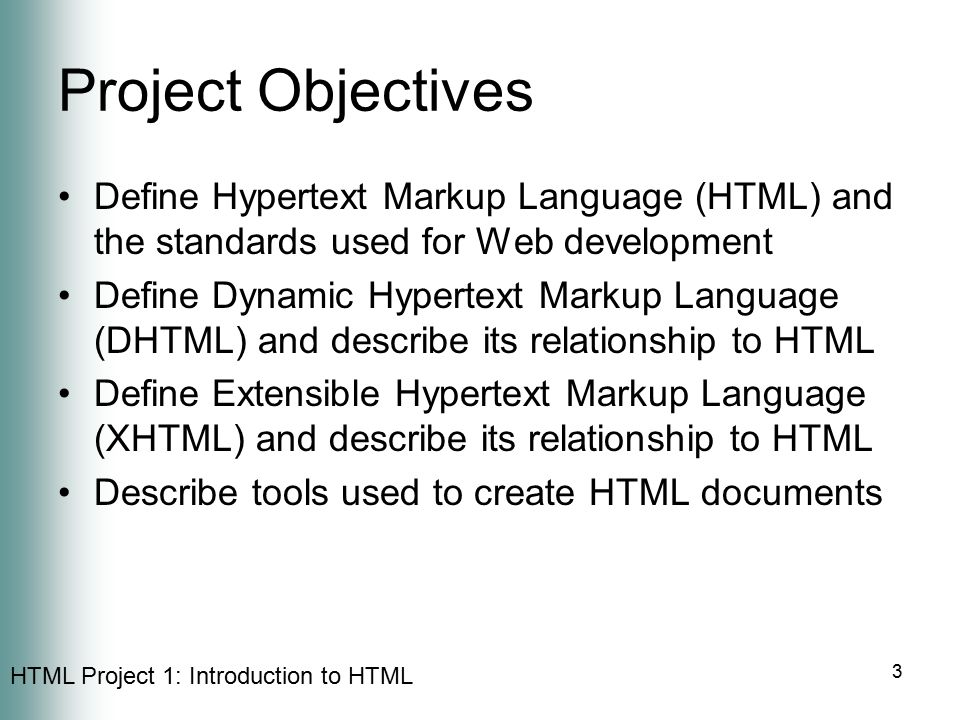 Project Objectives Define Hypertext Markup Language (HTML) and the standards used for Web development.