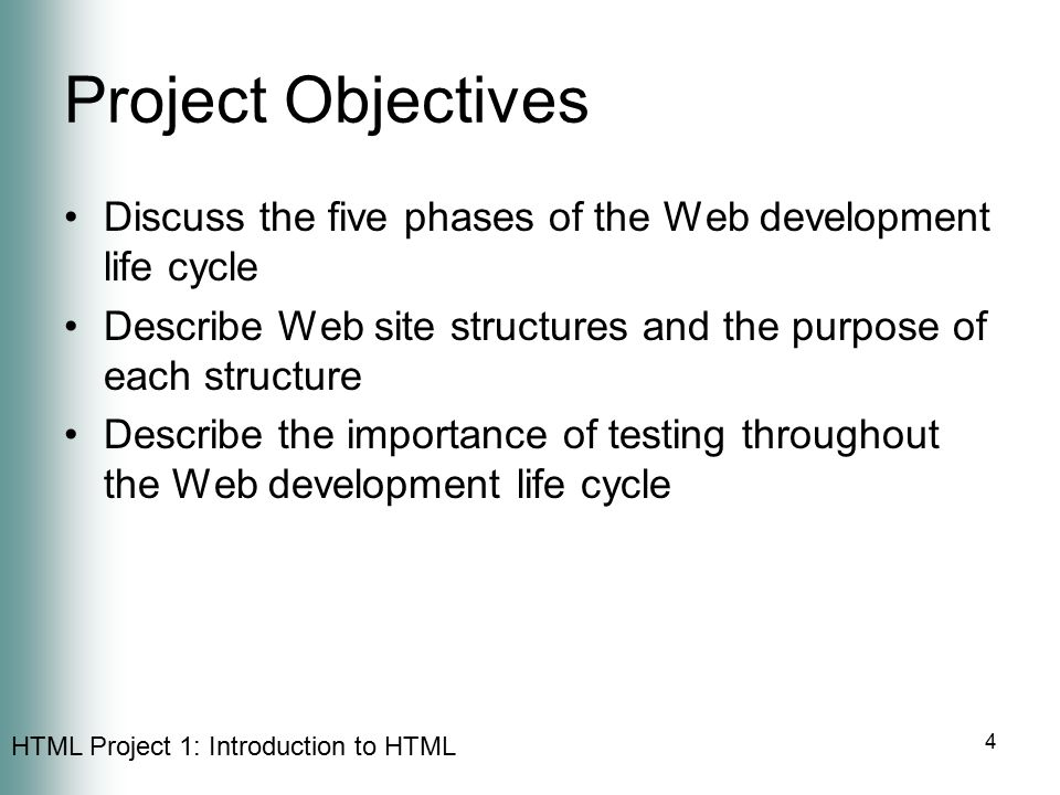 Project Objectives Discuss the five phases of the Web development life cycle. Describe Web site structures and the purpose of each structure.