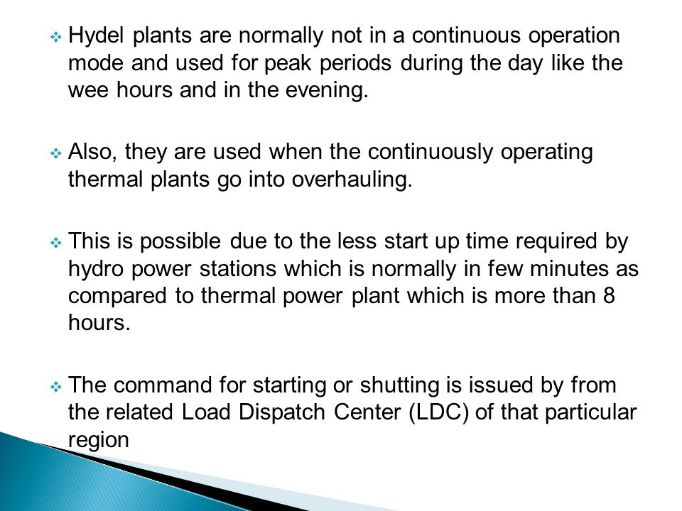Hydel plants are normally not in a continuous operation mode and used for peak periods during the day like the wee hours and in the evening.