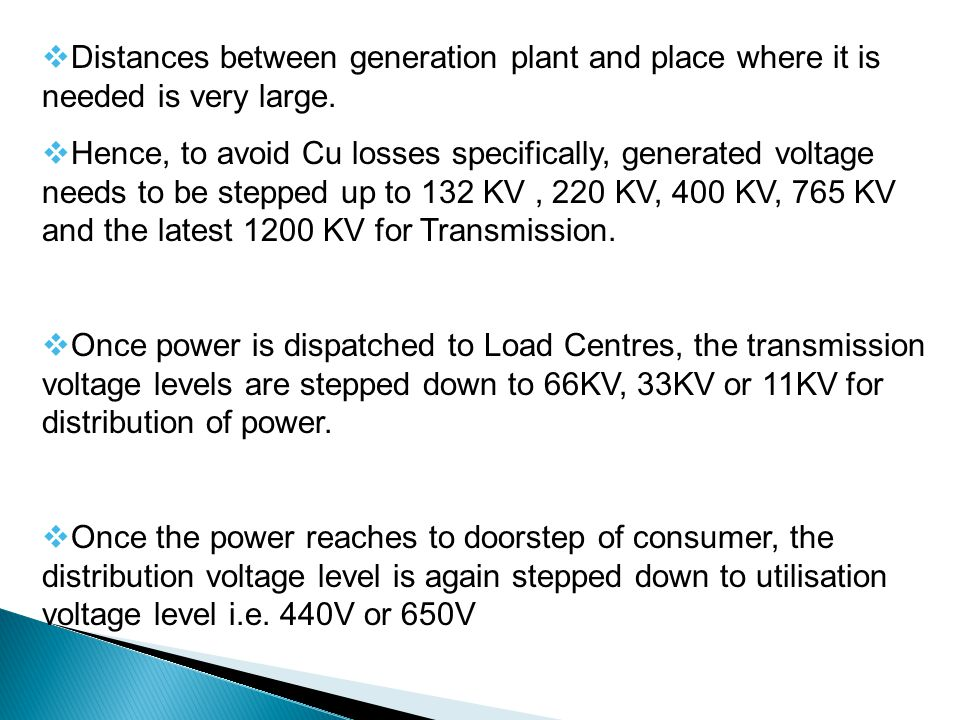 Distances between generation plant and place where it is needed is very large.