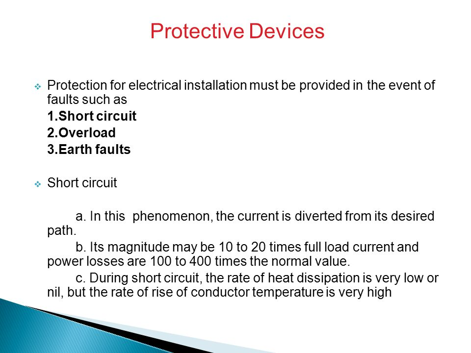 Protective Devices Protection for electrical installation must be provided in the event of faults such as.