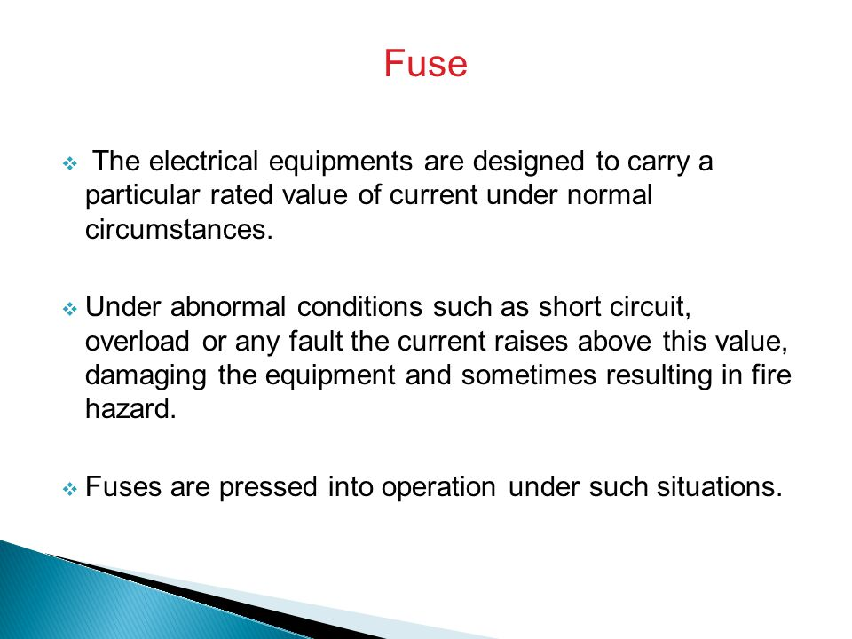 Fuse The electrical equipments are designed to carry a particular rated value of current under normal circumstances.