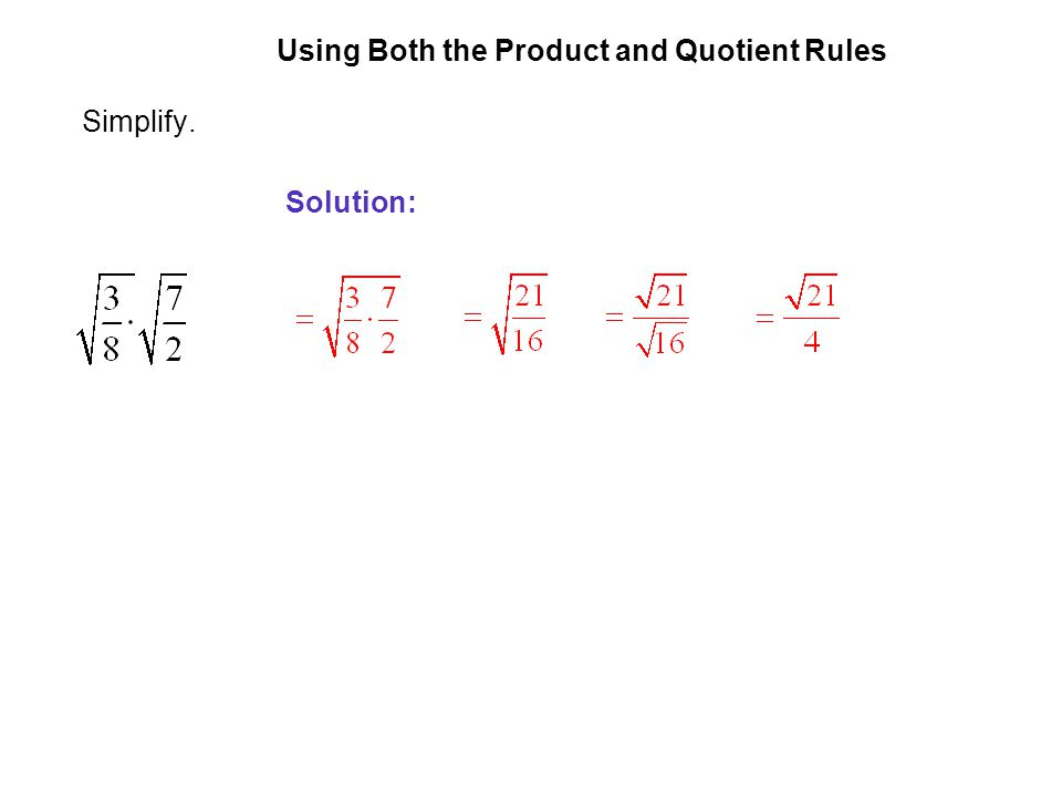 EXAMPLE 6 Using Both the Product and Quotient Rules Simplify. Solution: