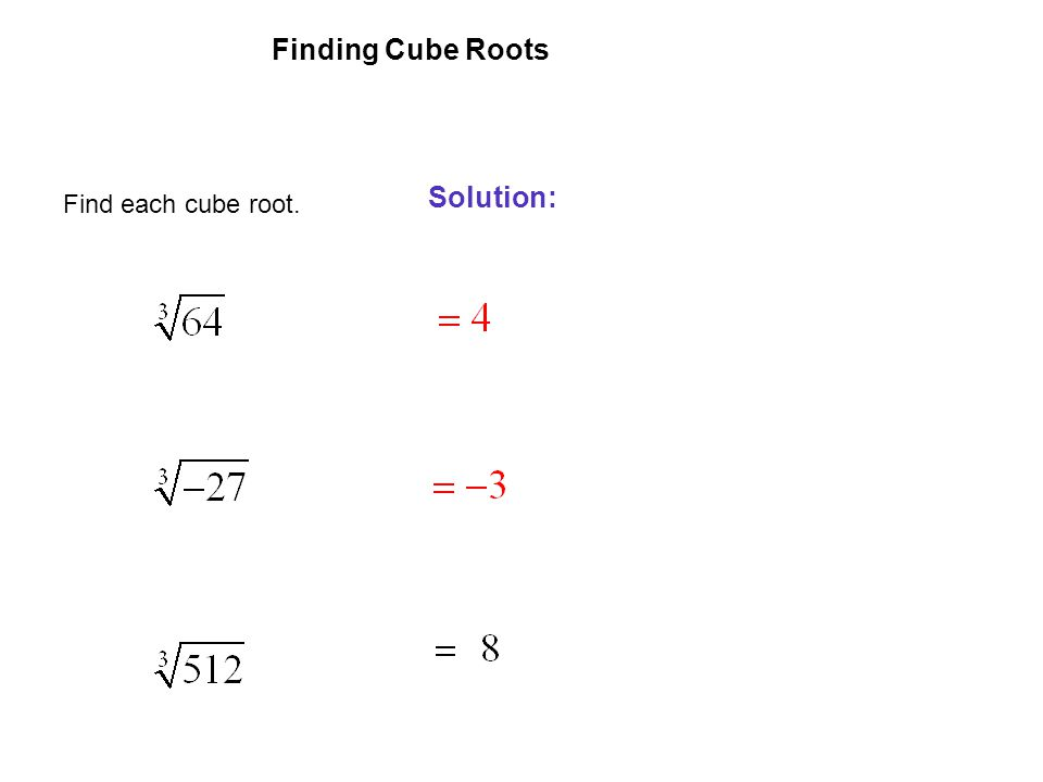 EXAMPLE 9 Finding Cube Roots Solution: Find each cube root.
