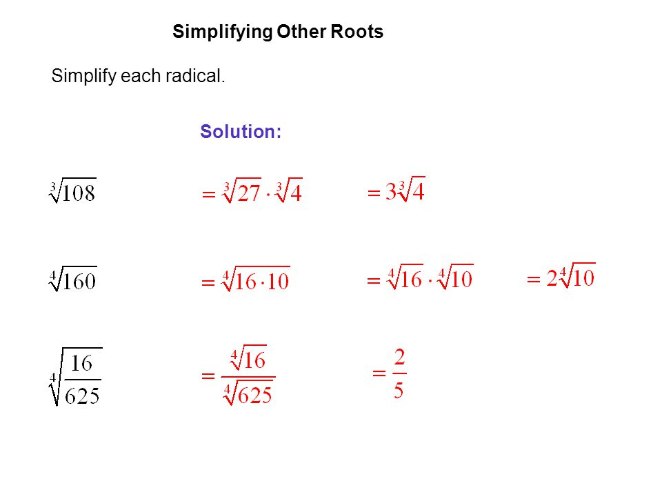 EXAMPLE 8 Simplifying Other Roots Simplify each radical. Solution: