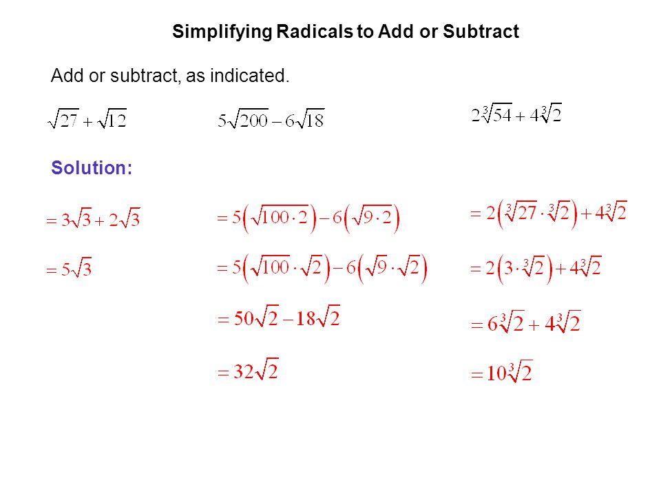 EXAMPLE 2 Simplifying Radicals to Add or Subtract Add or subtract, as indicated. Solution: