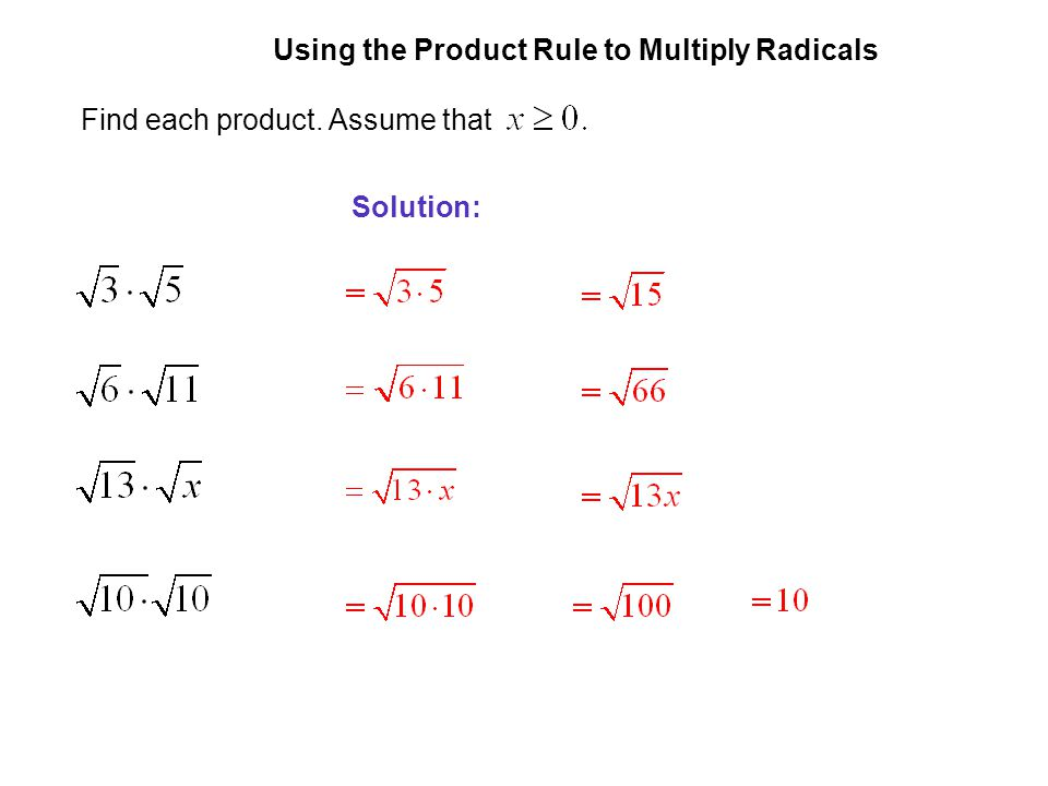 EXAMPLE 1 Using the Product Rule to Multiply Radicals Find each product. Assume that Solution: