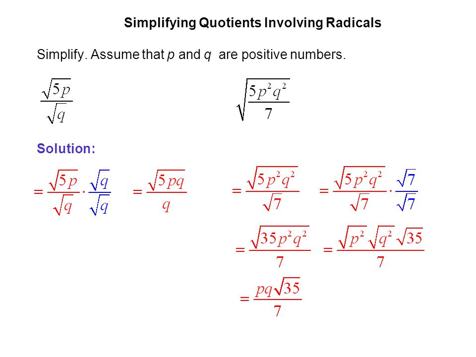 EXAMPLE 4 Simplifying Quotients Involving Radicals. Simplify. Assume that p and q are positive numbers.