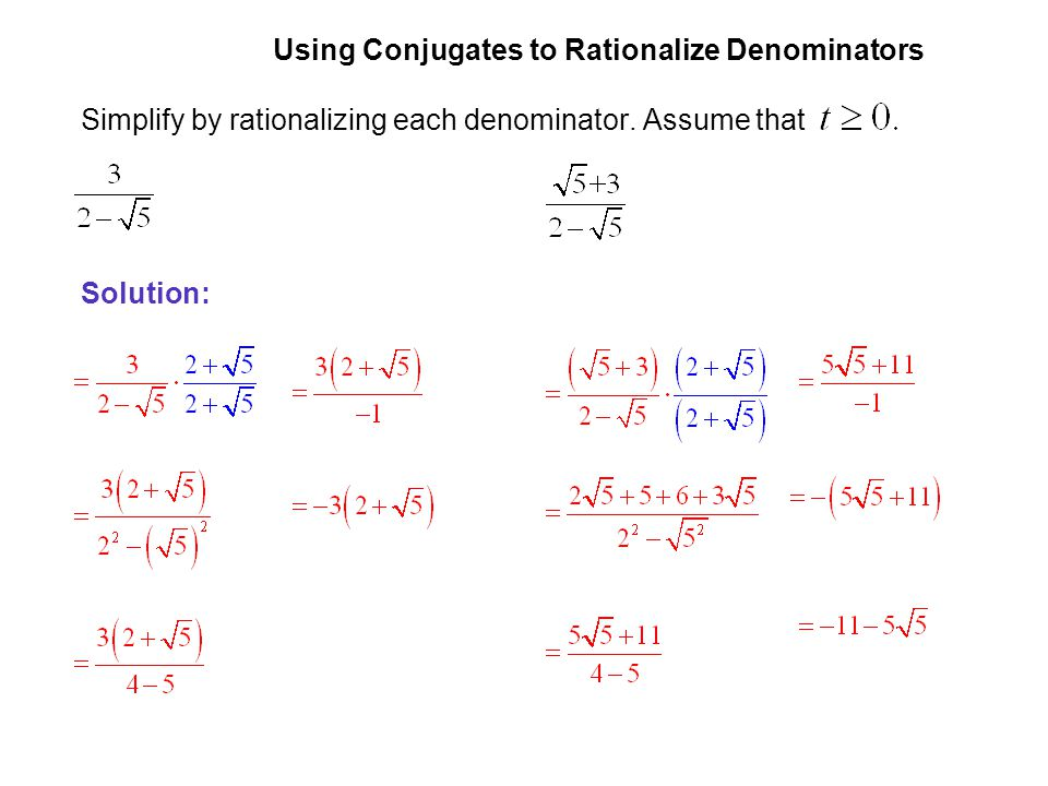 EXAMPLE 4 Using Conjugates to Rationalize Denominators. Simplify by rationalizing each denominator. Assume that.