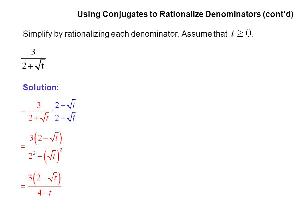 EXAMPLE 4 Using Conjugates to Rationalize Denominators (cont'd) Simplify by rationalizing each denominator. Assume that.