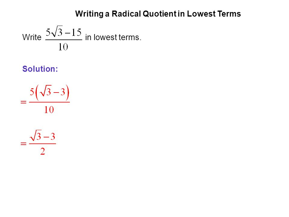 EXAMPLE 5 Writing a Radical Quotient in Lowest Terms.