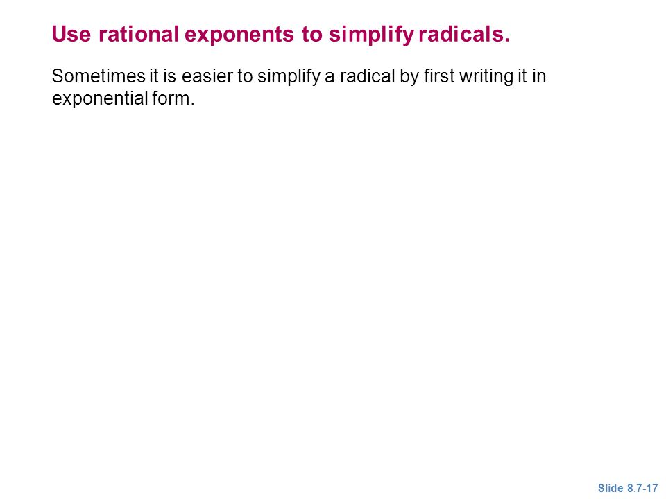 Use rational exponents to simplify radicals.