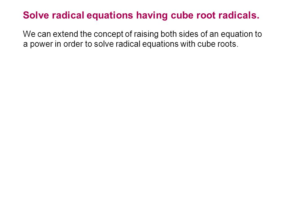 Solve radical equations having cube root radicals.