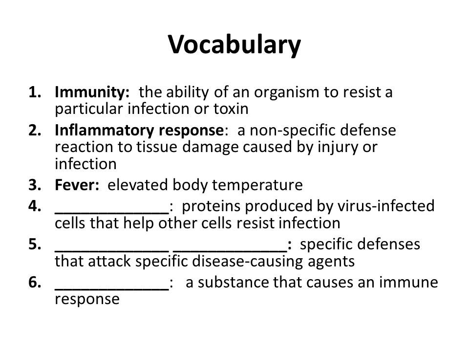 Vocabulary Immunity: the ability of an organism to resist a particular infection or toxin.