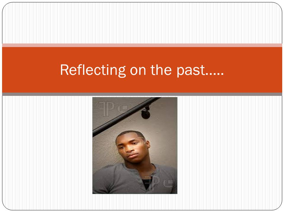 Reflecting on the past…..