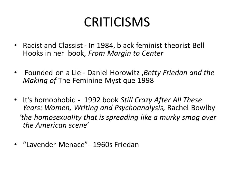 CRITICISMS Racist and Classist - In 1984, black feminist theorist Bell Hooks in her book, From Margin to Center.
