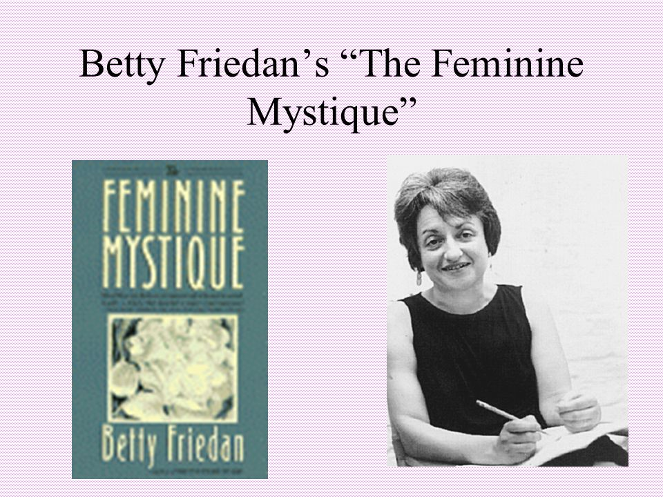 an analysis of the feminine mystique by betty friedan An introduction to the feminine mystique by betty friedan  quotes, character  analysis, themes, and more - everything you need to sharpen your knowledge of .