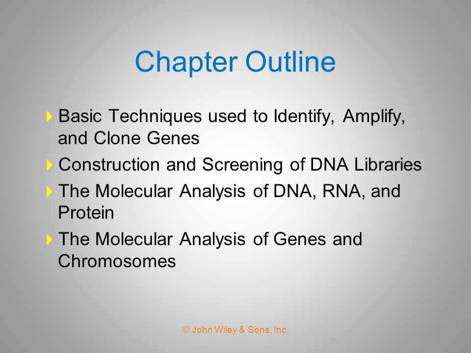 Chapter Outline Basic Techniques used to Identify, Amplify, and Clone Genes. Construction and Screening of DNA Libraries.