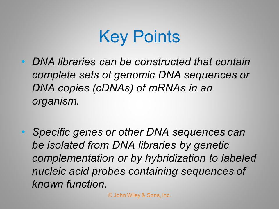 Key Points DNA libraries can be constructed that contain complete sets of genomic DNA sequences or DNA copies (cDNAs) of mRNAs in an organism.