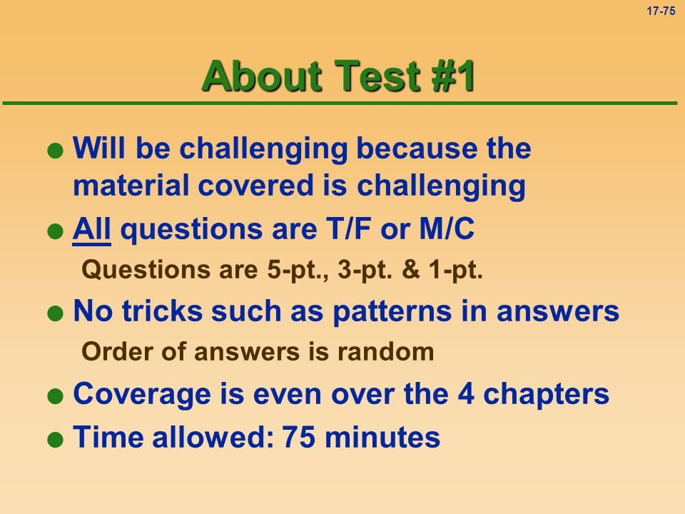 About Test #1 Will be challenging because the material covered is challenging. All questions are T/F or M/C.