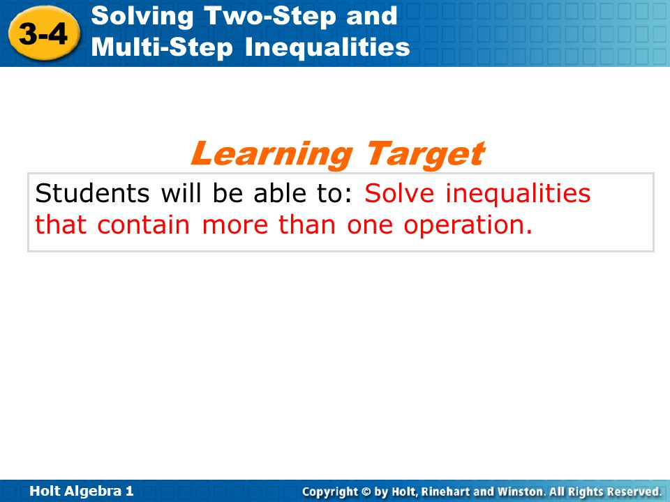 Learning Target Students will be able to: Solve inequalities that contain more than one operation.