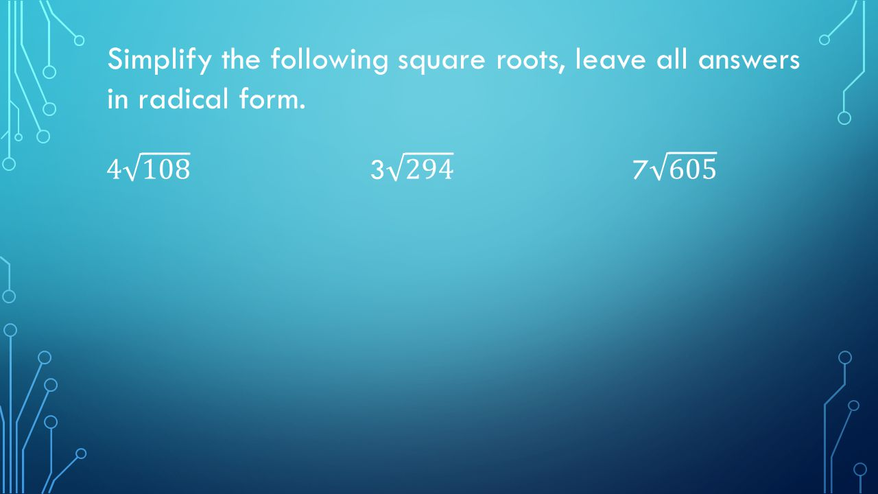 7 Simplify The Following Square Roots, Leave All Answers In Radical Form '  11 Dividing
