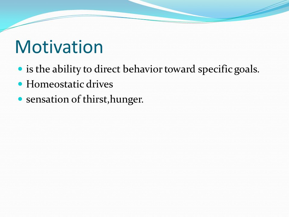 Motivation is the ability to direct behavior toward specific goals.