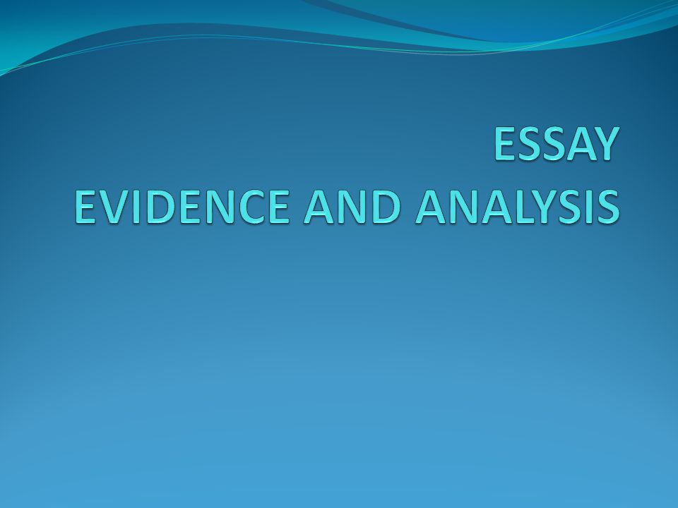essay evidence analysis This resource covers how to write a rhetorical analysis essay of primarily visual texts with a focus on demonstrating the author's understanding of the rhetorical.