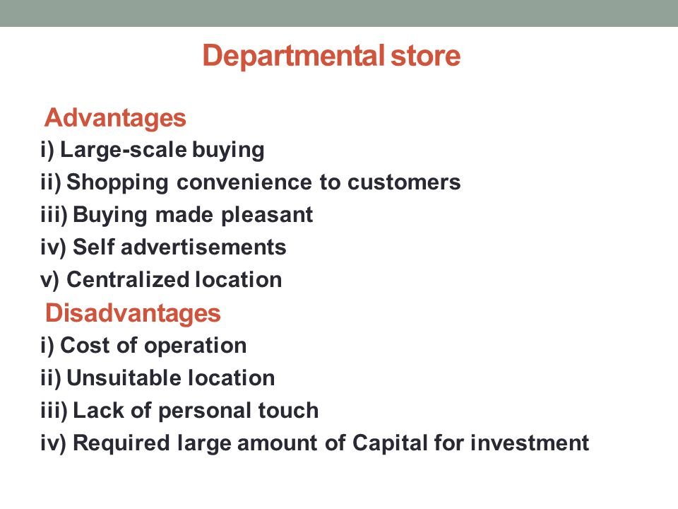 adavantages and disadvantages of department stores Understanding the advantages and disadvantages of a specialty store can help you leverage knowledge, service, and product offerings to increase sales.
