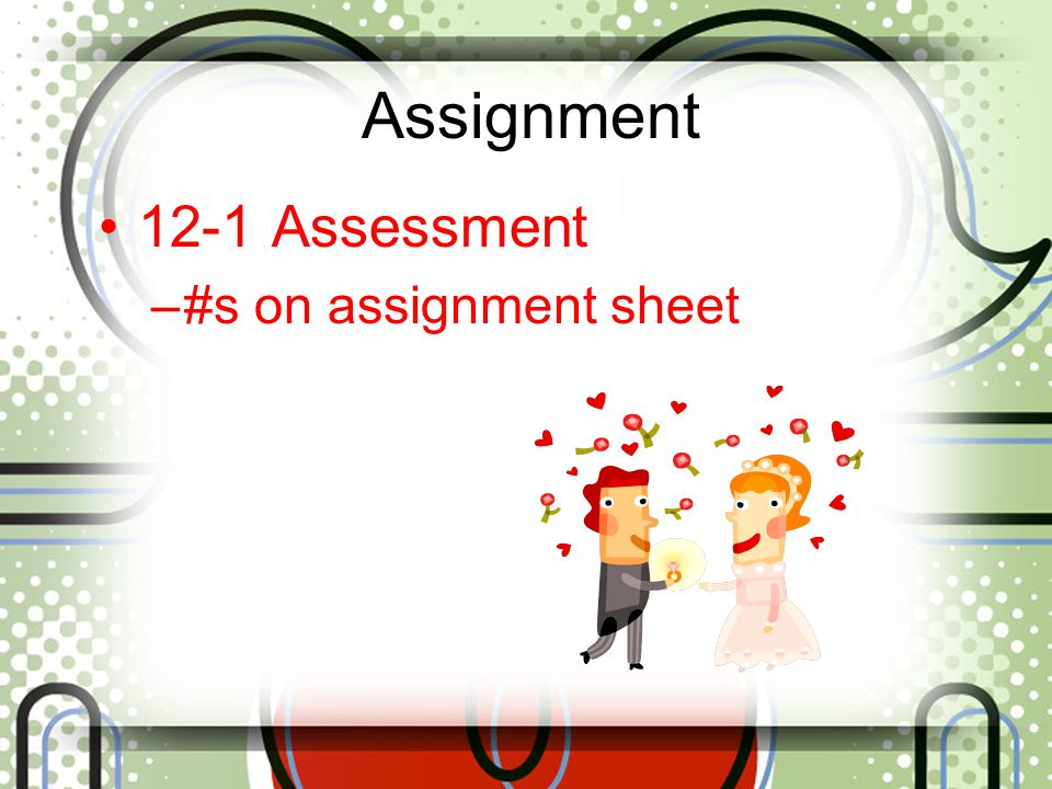 Assignment 12-1 Assessment #s on assignment sheet
