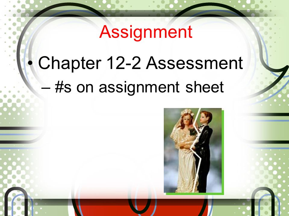 Assignment Chapter 12-2 Assessment #s on assignment sheet