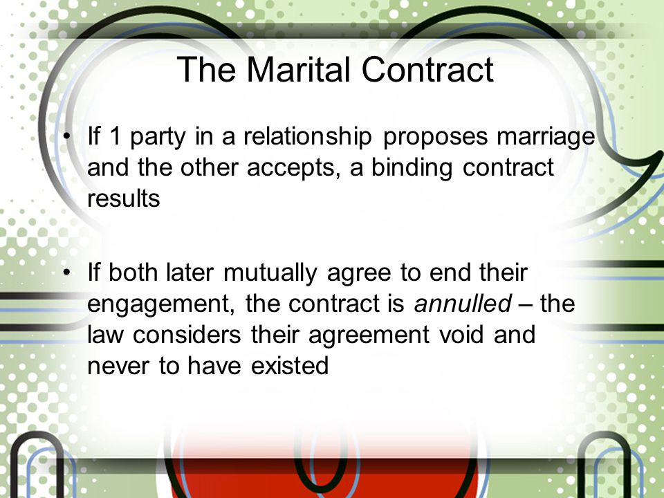 The Marital Contract If 1 party in a relationship proposes marriage and the other accepts, a binding contract results.