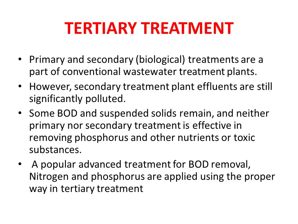 TERTIARY TREATMENT Primary and secondary (biological) treatments are a part of conventional wastewater treatment plants.