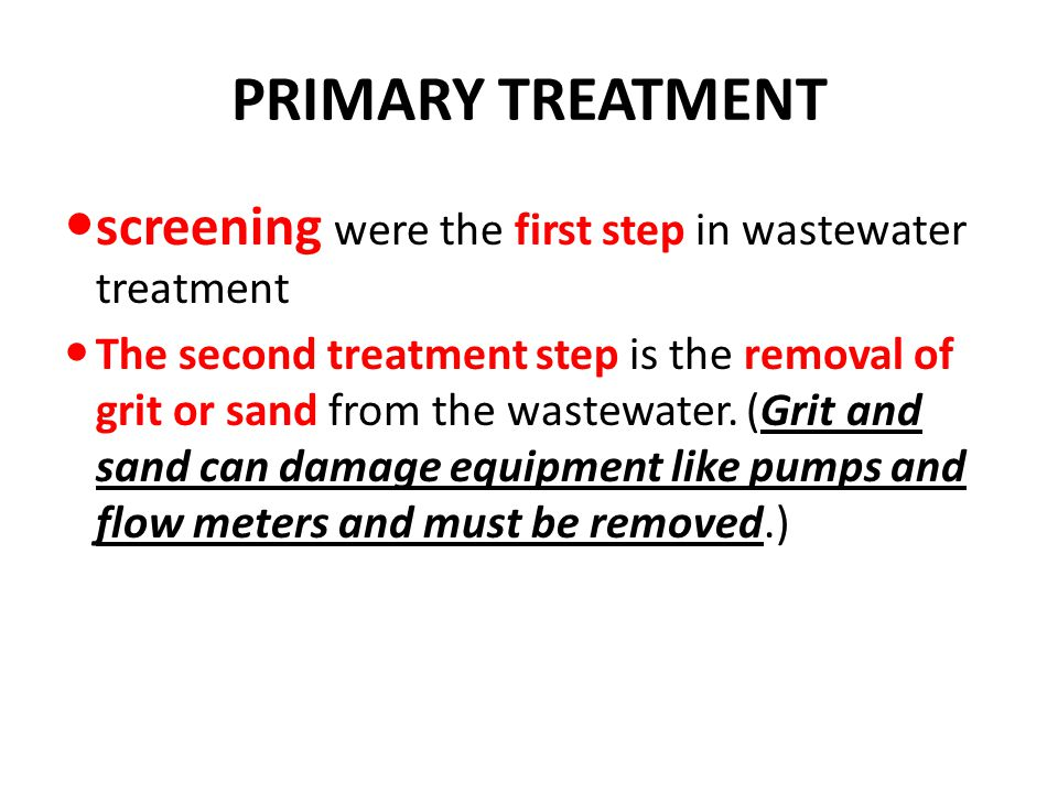 PRIMARY TREATMENT screening were the first step in wastewater treatment.