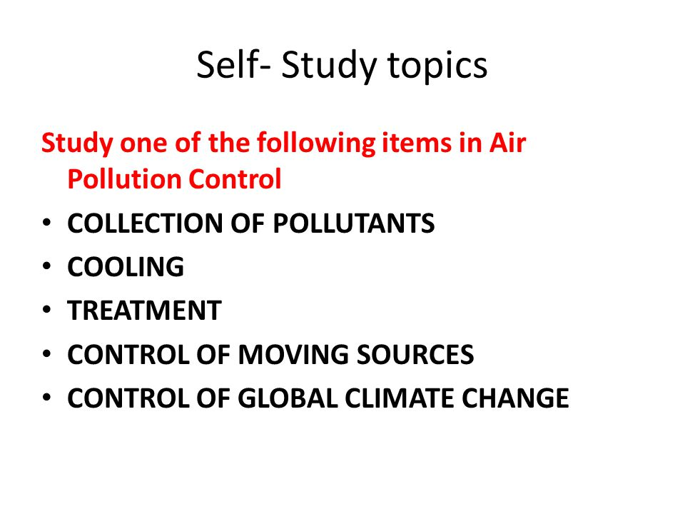 Self- Study topics Study one of the following items in Air Pollution Control. COLLECTION OF POLLUTANTS.