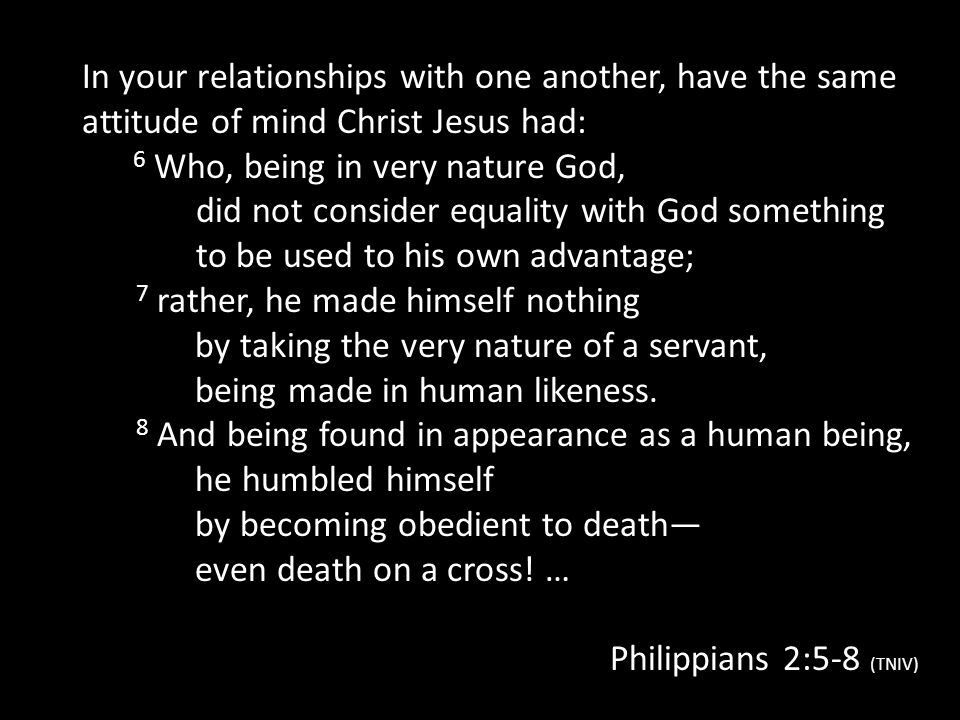 In your relationships with one another, have the same attitude of mind Christ Jesus had: