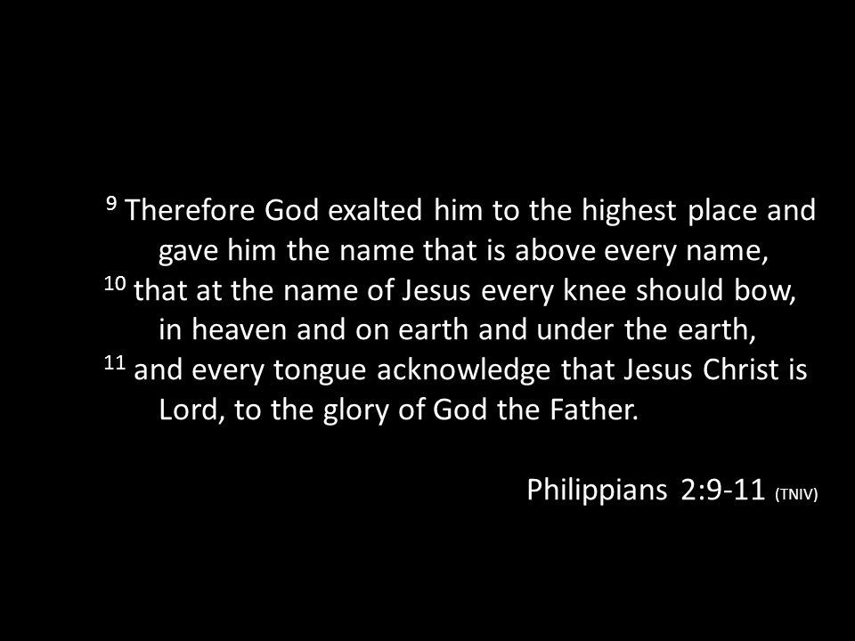 9 Therefore God exalted him to the highest place and gave him the name that is above every name,