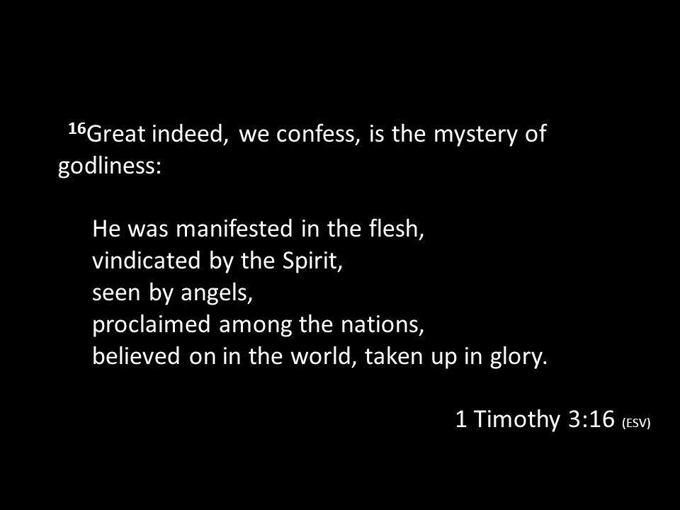 16Great indeed, we confess, is the mystery of godliness: