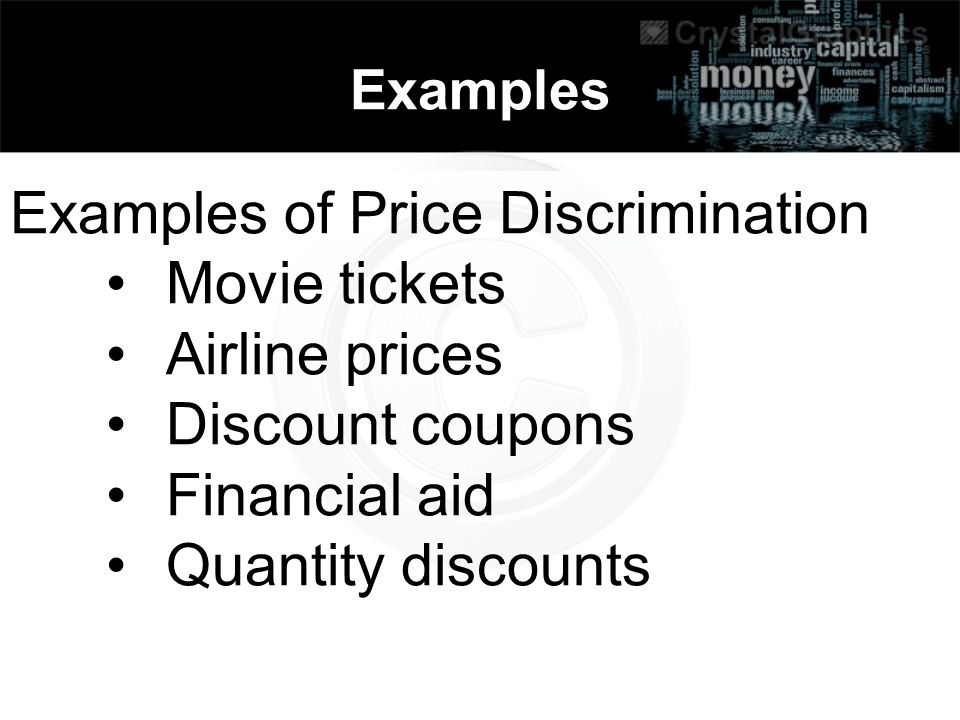 Examples of Price Discrimination Movie tickets Airline prices