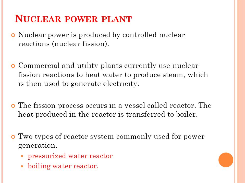 Nuclear power plant Nuclear power is produced by controlled nuclear reactions (nuclear fission).