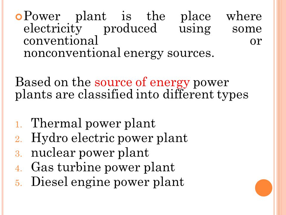 Power plant is the place where electricity produced using some conventional or nonconventional energy sources.