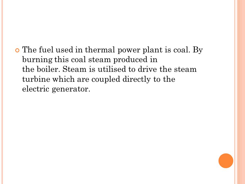 The fuel used in thermal power plant is coal