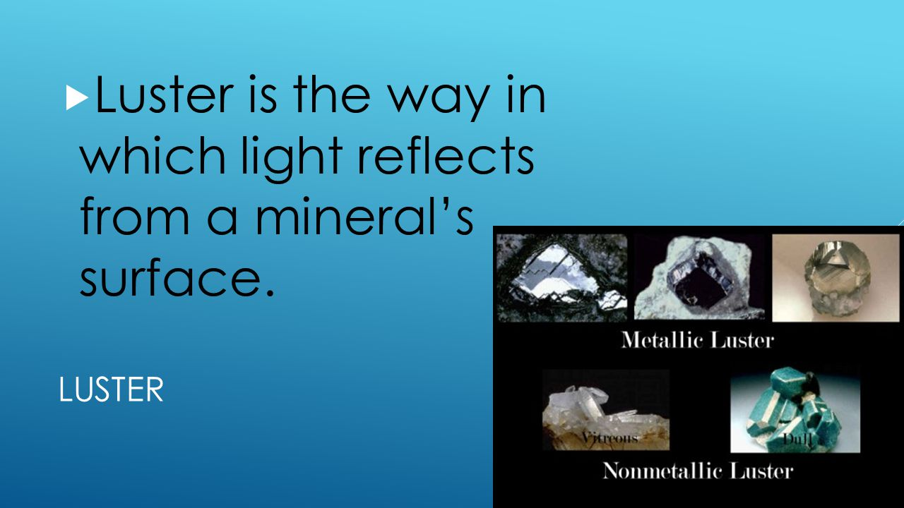 Luster is the way in which light reflects from a mineral's surface.