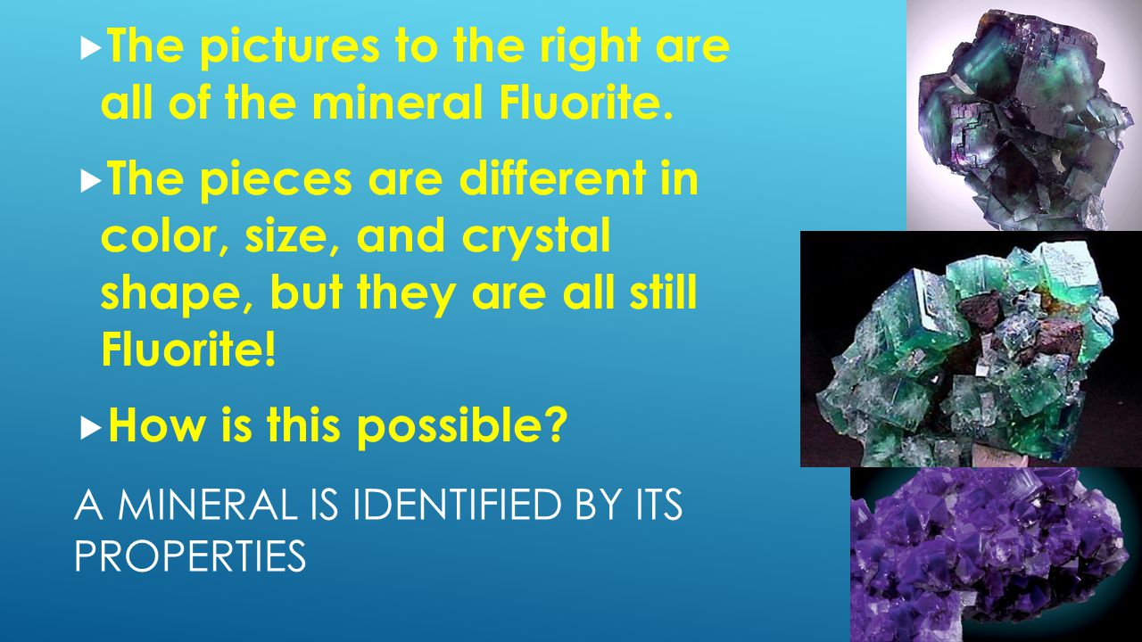 A mineral is identified by its properties
