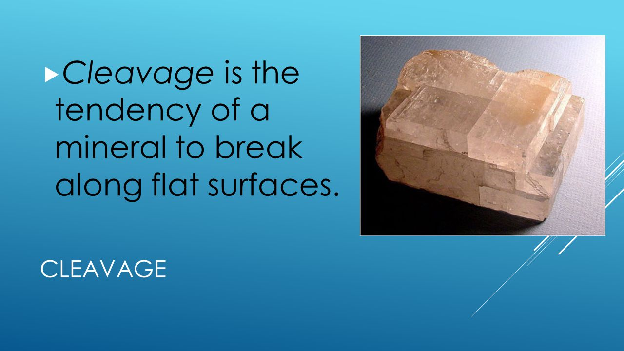 Cleavage is the tendency of a mineral to break along flat surfaces.