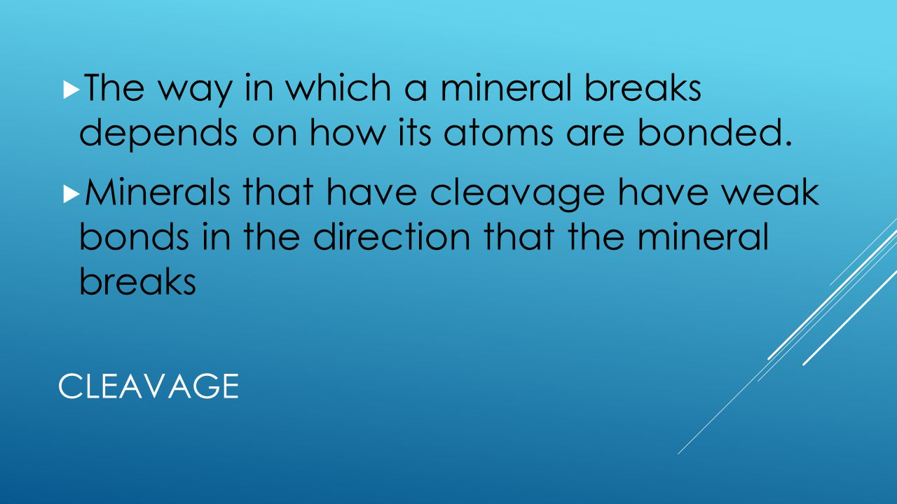 The way in which a mineral breaks depends on how its atoms are bonded.