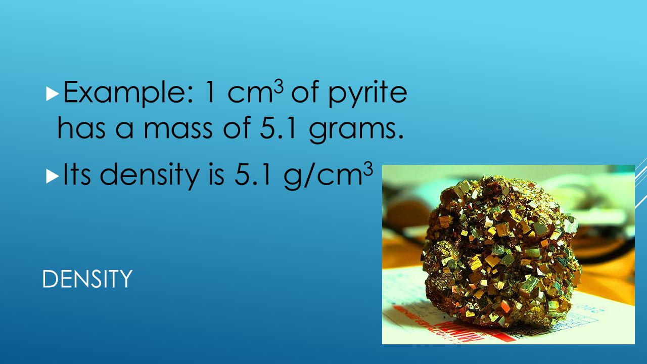 Example: 1 cm3 of pyrite has a mass of 5.1 grams.