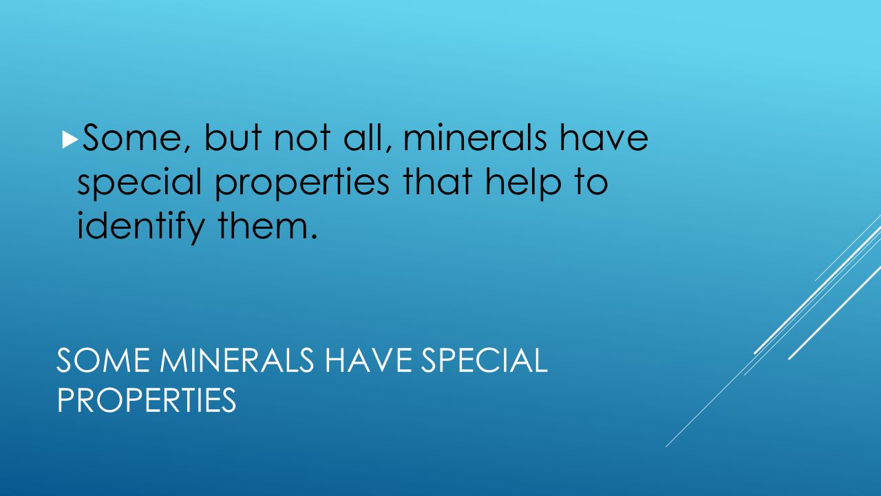 Some minerals have special properties