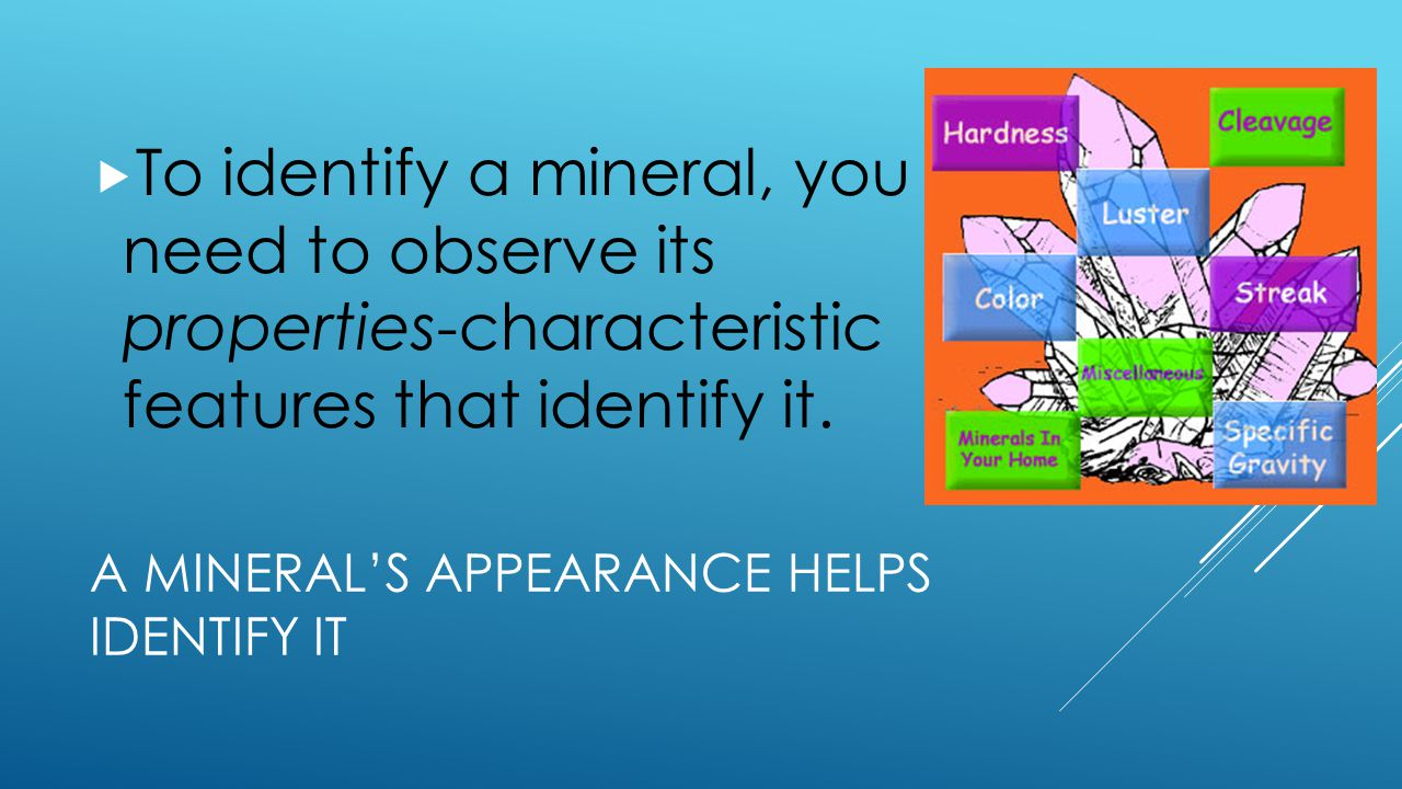 A mineral's appearance helps identify it
